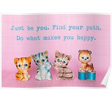 Just be you. Find your path. Do what makes you happy. Poster