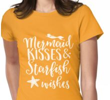 Mermaid kisses and starfish wishes Womens Fitted T-Shirt