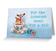 Put the internet down! (for a bit) Greeting Card