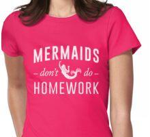 Mermaids don't do homework Womens Fitted T-Shirt