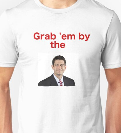 Grab 'em by Paul Ryan Unisex T-Shirt