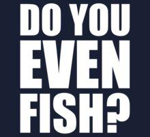 Do You Even Fish? by DesignFactoryD