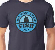 Do You Even Fish? Unisex T-Shirt