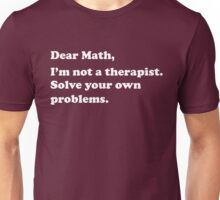 Dear Math, I'm not a therapist. Solve your own problems Unisex T-Shirt