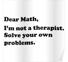 Dear Math, I'm not a therapist. Solve your own problems Poster