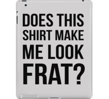 Does this shirt make me look frat? iPad Case/Skin