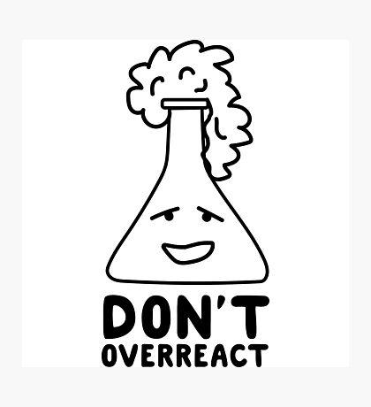 Chemistry Beaker Drawing - Don't Overreact Photographic Print