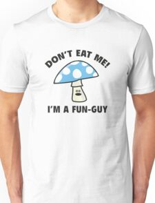 Don't Eat Me! I'm A Fun-Guy Unisex T-Shirt