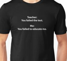 Teacher : You Failed The Test. Me : You Failed To Educate Me. Unisex T-Shirt