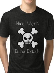 Bone Daddy (WhiteText Clothing & Stickers ) Tri-blend T-Shirt