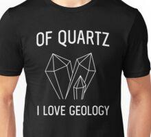 Of Quartz I Love Geology Unisex T-Shirt
