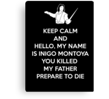 Keep Calm and You Killed my father, Prepare to die Canvas Print