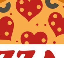 Love Fades Pizza Is Forever Sticker