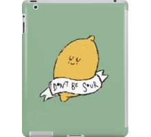don't be sour iPad Case/Skin
