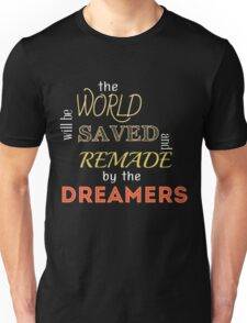 The world will be saved by the dreamers Unisex T-Shirt