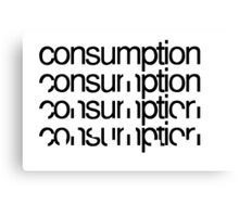 Consumption Canvas Print