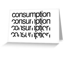 Consumption Greeting Card