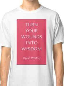 Turn Your Wounds into Wisdom Classic T-Shirt
