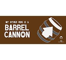 My Other Ride is a Barrel Cannon Photographic Print