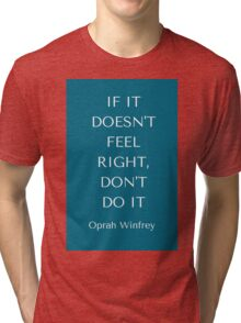 If it does not feel right do no do it Tri-blend T-Shirt
