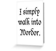 """I Simply Walk into Mordor"" Greeting Card"