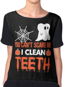 You Can't Scare Me I Clean Teeth, Funny Halloween Dentist T-Shirt Chiffon Top