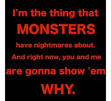 I'm the thing that MONSTERS have nightmares about. Photographic Print