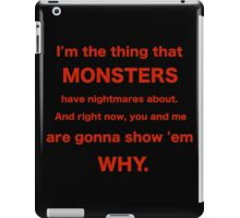 I'm the thing that MONSTERS have nightmares about. iPad Case/Skin