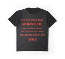 I'm the thing that MONSTERS have nightmares about. Graphic T-Shirt