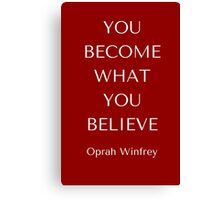 You become what you believe (dark red) Canvas Print