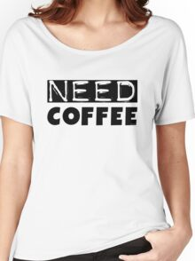 Funny Coffee Lovers Morning Need Coffee Text Women's Relaxed Fit T-Shirt