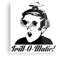 Trill-o-Matic Metal Print