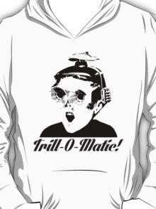 Trill-o-Matic T-Shirt