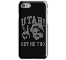 Utah Get Me Two iPhone Case/Skin