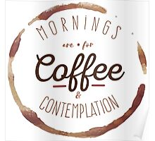 Mornings are for Coffee and Contemplation | Poster