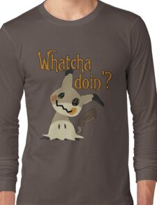 Whatcha doin', Mimikyu? Long Sleeve T-Shirt