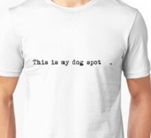 This is my dog spot     . Unisex T-Shirt