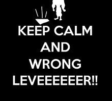Keep Calm and Wrong Leveeeeer!!! by KewlZidane