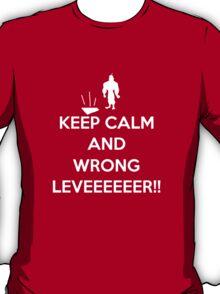 Keep Calm and Wrong Leveeeeer!!! T-Shirt