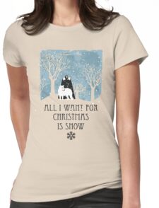 All I Want For Christmas Is Snow T-shirt Womens Fitted T-Shirt