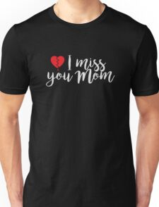 I miss you Mom - Daughter - Son Rememberance of Mother T Shirt Unisex T-Shirt