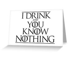 Game of Thrones - Drink Nothing Greeting Card