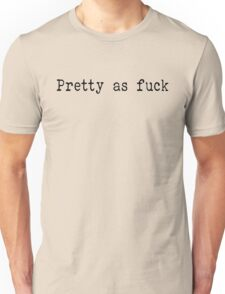 Pretty as Fuck Funny Text Unisex T-Shirt