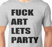 F*** Art Lets Party Unisex T-Shirt