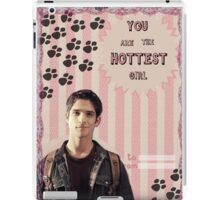 My Teenwolfed Valentine [You are the hottest girl] iPad Case/Skin