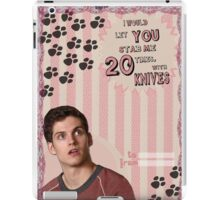 My Teenwolfed Valentine[I'd Let You Stab Me] 1 iPad Case/Skin