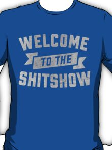 Welcome to the Shit Show T-Shirt