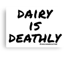 Dairy is Deathly (white) Canvas Print