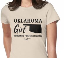 Oklahoma Girl. Outrunning twisters since 1907 Womens Fitted T-Shirt