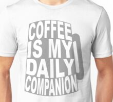 Coffee is my daily companion Unisex T-Shirt